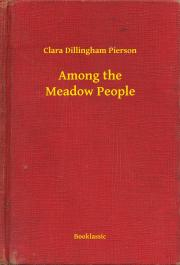 Pierson Clara Dillingham - Among the Meadow People E-KÖNYV