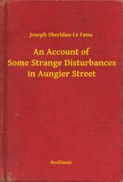 Sheridan Le Fanu Joseph - An Account of Some Strange Disturbances in Aungier Street E-KÖNYV