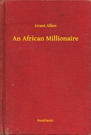 Allen Grant - An African Millionaire E-KÖNYV