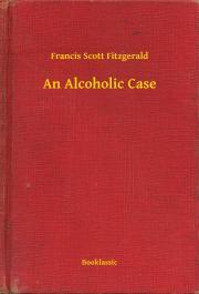 Fitzgerald Francis Scott - An Alcoholic Case E-KÖNYV