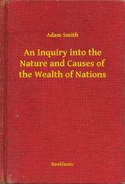 An Inquiry into the Nature and Causes of the Wealth of Nations E-KÖNYV