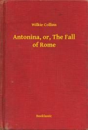 Collins Wilkie - Antonina, or, The Fall of Rome E-KÖNYV