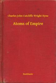 Hyne Charles John Cutcliffe Wright - Atoms of Empire E-KÖNYV