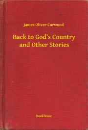 Curwood James Oliver - Back to God's Country and Other Stories E-KÖNYV