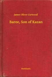 Curwood James Oliver - Baree, Son of Kazan E-KÖNYV