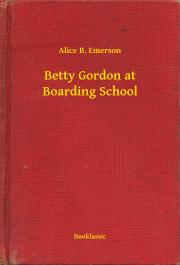 Emerson Alice B. - Betty Gordon at Boarding School E-KÖNYV
