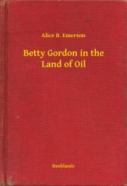 Betty Gordon in the Land of Oil E-KÖNYV