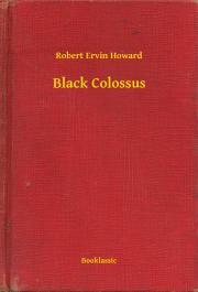 Howard Robert Ervin - Black Colossus E-KÖNYV