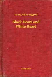 Haggard Henry Rider - Black Heart and White Heart E-KÖNYV