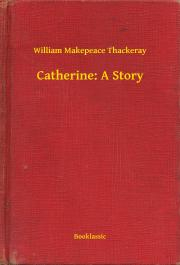 Thackeray William Makepeace - Catherine: A Story E-KÖNYV