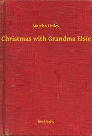 Finley Martha - Christmas with Grandma Elsie E-KÖNYV