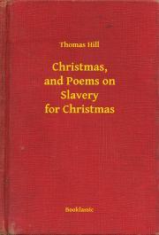 Hill Thomas - Christmas, and Poems on Slavery for Christmas E-KÖNYV