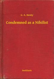 Condemned as a Nihilist E-KÖNYV