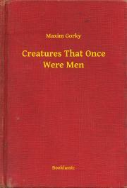 Gorky Maxim - Creatures That Once Were Men E-KÖNYV