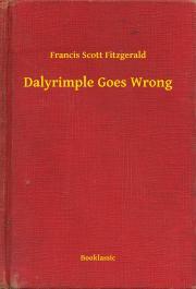 Fitzgerald Francis Scott - Dalyrimple Goes Wrong E-KÖNYV