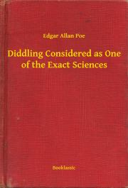 Poe Edgar Allan - Diddling Considered as One of the Exact Sciences E-KÖNYV