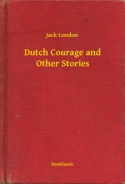 London Jack - Dutch Courage and Other Stories E-KÖNYV