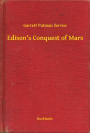 Serviss Garrett Putman - Edison's Conquest of Mars E-KÖNYV