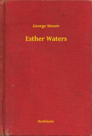 Moore George - Esther Waters E-KÖNYV