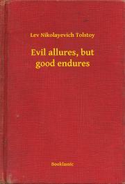 Tolstoy Lev Nikolayevich - Evil allures, but good endures E-KÖNYV
