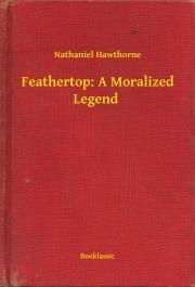 Hawthorne Nathaniel - Feathertop: A Moralized Legend E-KÖNYV