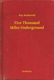 Rockwood Roy - Five Thousand Miles Underground E-KÖNYV
