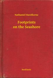 Hawthorne Nathaniel - Footprints on the Seashore E-KÖNYV