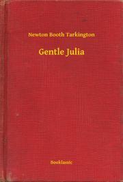 Tarkington Newton Booth - Gentle Julia E-KÖNYV