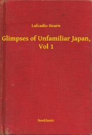 Hearn Lafcadio - Glimpses of Unfamiliar Japan, Vol 1 E-KÖNYV