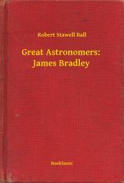 Ball Robert Stawell - Great Astronomers:  James Bradley E-KÖNYV