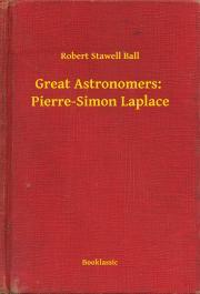 Ball Robert Stawell - Great Astronomers:  Pierre-Simon Laplace E-KÖNYV