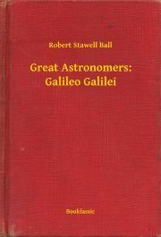 Ball Robert Stawell - Great Astronomers: Galileo Galilei E-KÖNYV