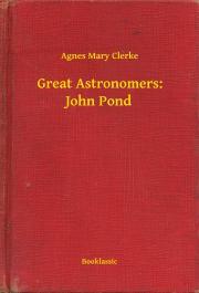 Clerke Agnes Mary - Great Astronomers: John Pond E-KÖNYV