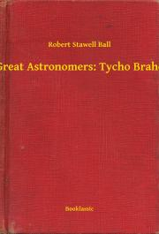 Ball Robert Stawell - Great Astronomers: Tycho Brahe E-KÖNYV