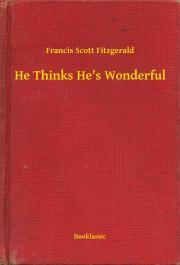 Fitzgerald Francis Scott - He Thinks He's Wonderful E-KÖNYV