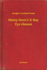 Swain Dwight Vreeland - Henry Horn's X-Ray Eye Glasses E-KÖNYV