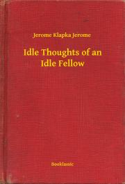 Idle Thoughts of an Idle Fellow E-KÖNYV