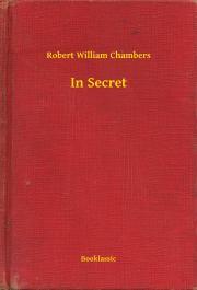 Chambers Robert William - In Secret E-KÖNYV