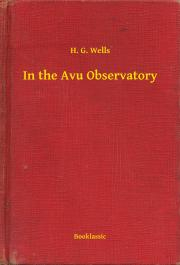 Wells H. G. - In the Avu Observatory E-KÖNYV