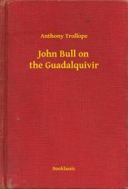 Trollope Anthony - John Bull on the Guadalquivir E-KÖNYV