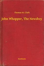 Clark Thomas M. - John Whopper, The Newsboy E-KÖNYV