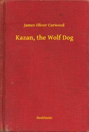 Curwood James Oliver - Kazan, the Wolf Dog E-KÖNYV