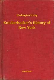 Irving Washington - Knickerbocker's History of New York E-KÖNYV