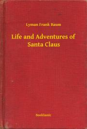 Baum Lyman Frank - Life and Adventures of Santa Claus E-KÖNYV