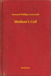Lovecraft Howard Phillips - Medusa's Coil E-KÖNYV