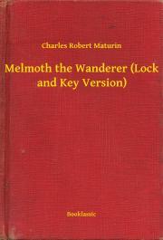 Maturin Charles Robert - Melmoth the Wanderer (Lock and Key Version) E-KÖNYV