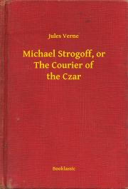 Verne Jules - Michael Strogoff, or The Courier of the Czar E-KÖNYV
