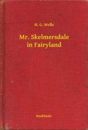 Wells H. G. - Mr. Skelmersdale in Fairyland E-KÖNYV