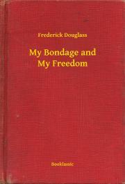 Douglass Frederick - My Bondage and My Freedom E-KÖNYV