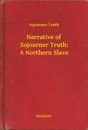 Truth Sojourner - Narrative of Sojourner Truth: A Northern Slave E-KÖNYV